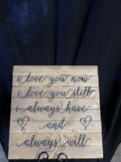 AF Wooden Sentiment #6, I love you now...